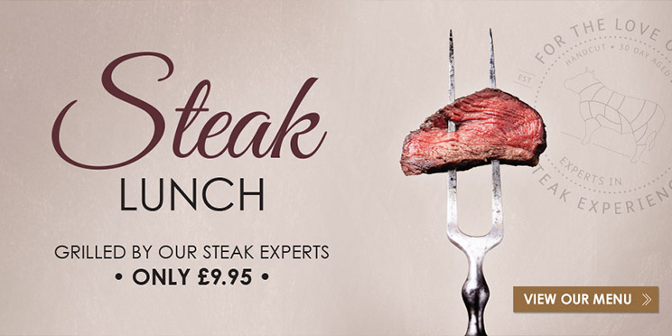 Steak Lunch, Grilled by our steak experts